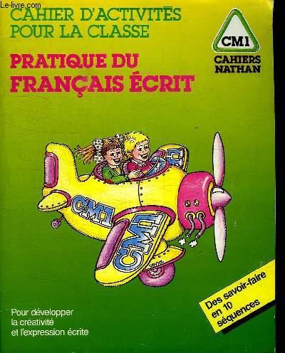CAHIER D ACTIVITES POUR LA CLASSE. PRATIQUE DU FRANCAIS ECRIT. CM1 .