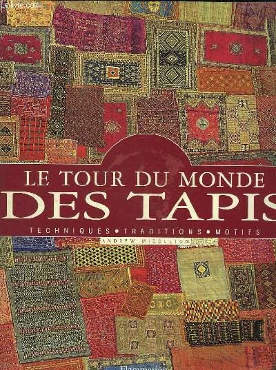 LE TOUR DU MONDE DES TAPIS. TECHNIQUES . TRADITIONS ET MOTIFS.