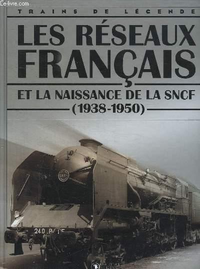 TRAINS DE LEGENDE. LES RESEAUX FRANCAIS ET LA NAISSANCE DE LA SNCF. 1938 - 1950.