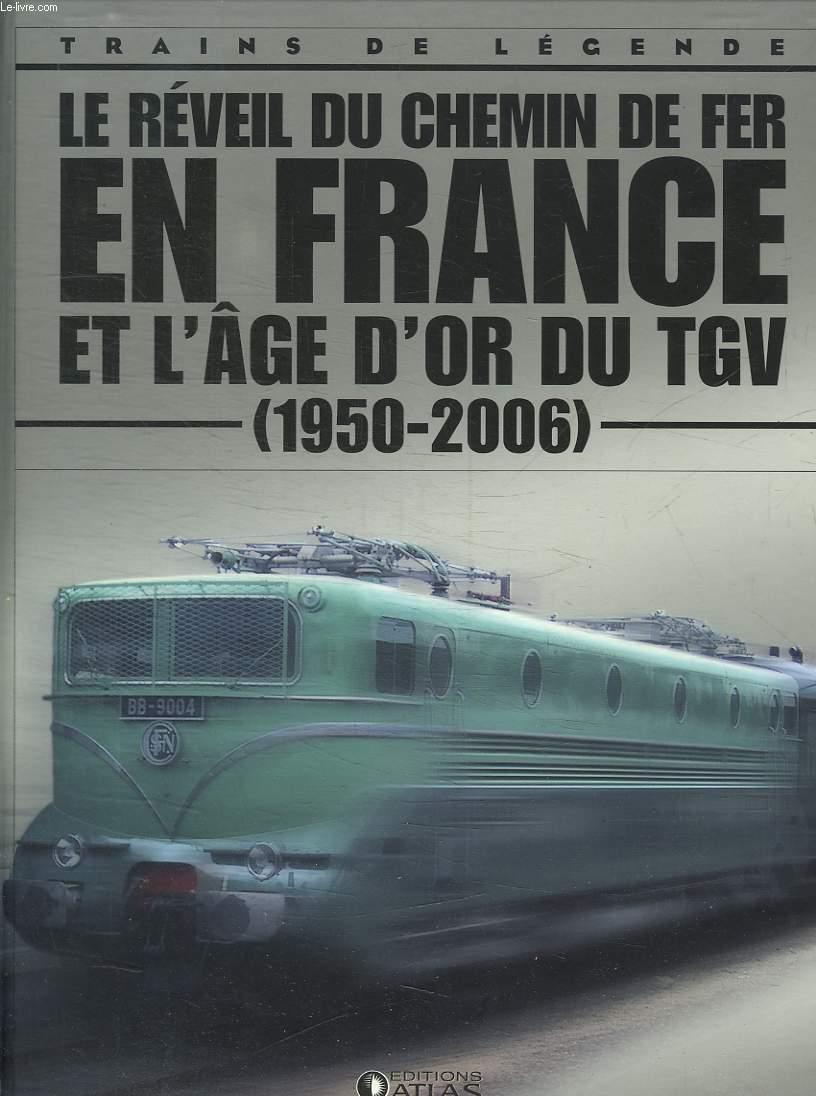 TRAINS DE LEGENDE. LE REVEIL DU CHEMIN DE FER EN FRANCE ET L AGE D OR DU TGV 1950 - 2006.