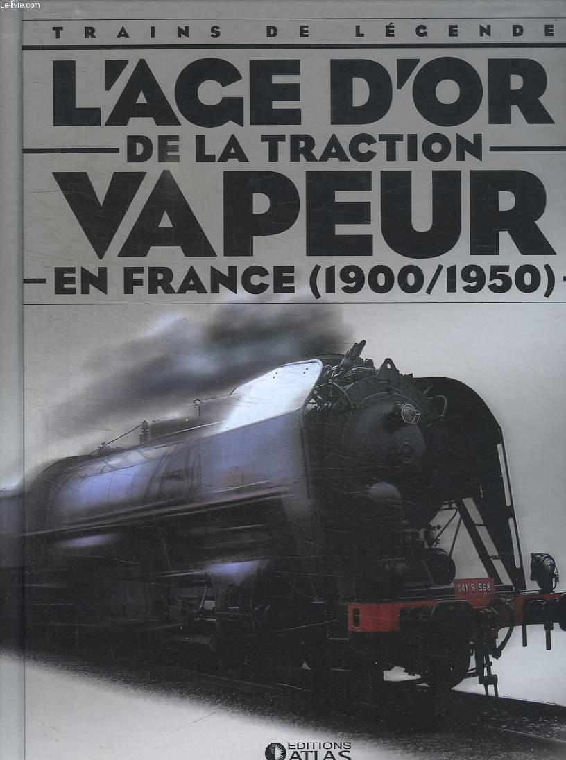 TRAINS DE LEGENDE. L AGE D OR DE LA TRACTION VAPEUR EN FRANCE 1900 / 1950.