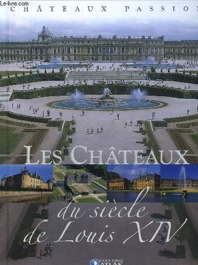 CHATEAUX PASSION. LES CHATEAUX DU SIECLE DE LOUIS XIV.