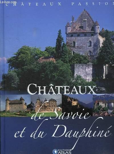 CHATEAUX PASSION. CHATEAUX DE SAVOIE ET DU DAUPHINE.