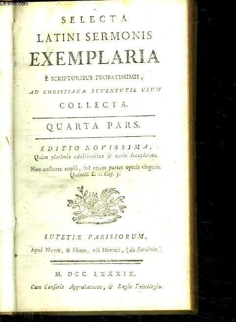 SELECTA LATINI SERMONIS EXEMPLARIA E SCRIPTORIBUS QUARTA PARS. TEXTE EN LATIN ET EN FRANCAIS.