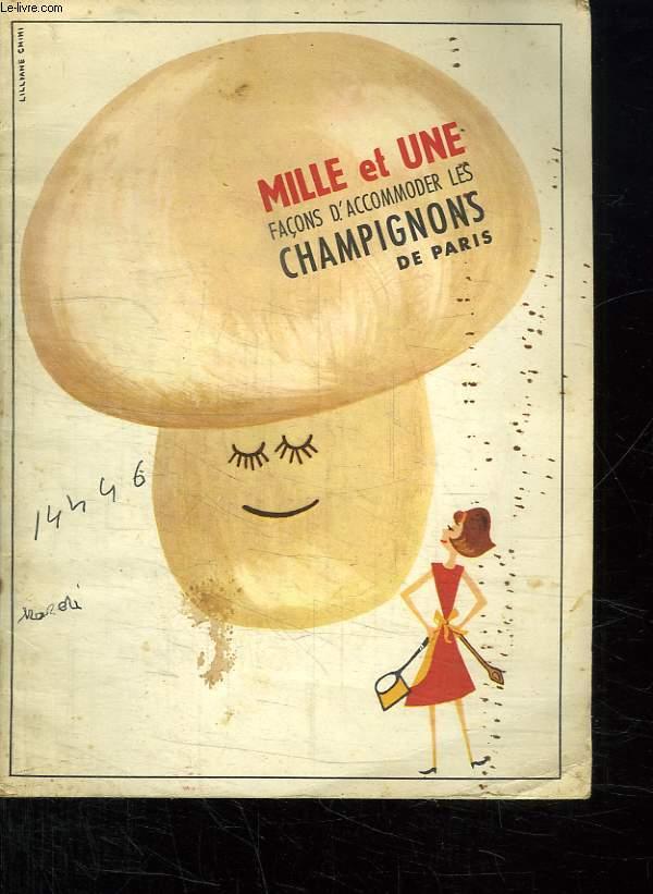 MILLE ET UNE FACON D ACCOMMODER LES CHAMPIGNONS DE PARIS.