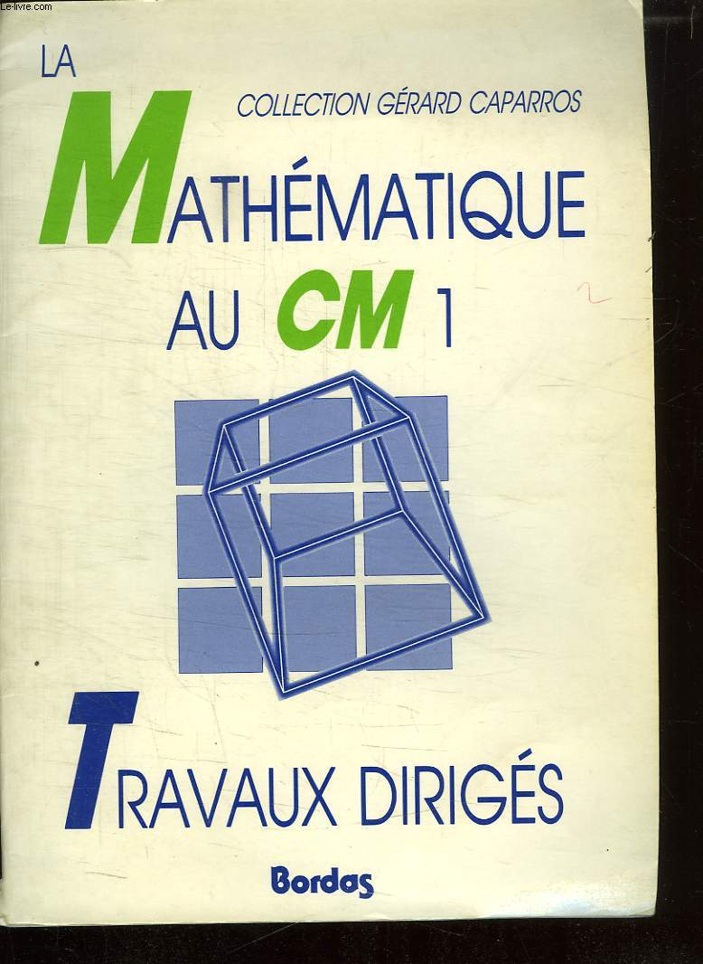 MATHEMATIQUE AU CM1. TRAVAUX DIRIGES.