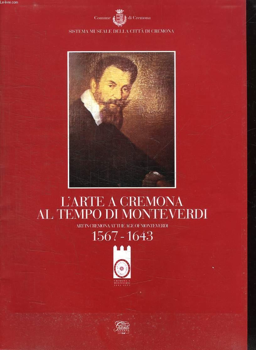 L ARTE A CREMONA AL TEMPO DI MONTEVERDI. 1567 - 1643. TEXTE EN ITALIEN.