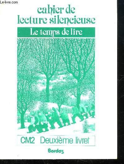 LE TEMPS DE LIRE CM2. CAHIER DE LECTURE SILENCIEUSE DEUXIEME LIVRET .