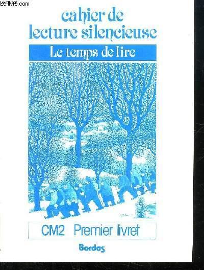 CAHIER DE LECTURE SILENCIEUSE. LE TEMPS DE LIRE. CM2. PREMIER LIVRET.