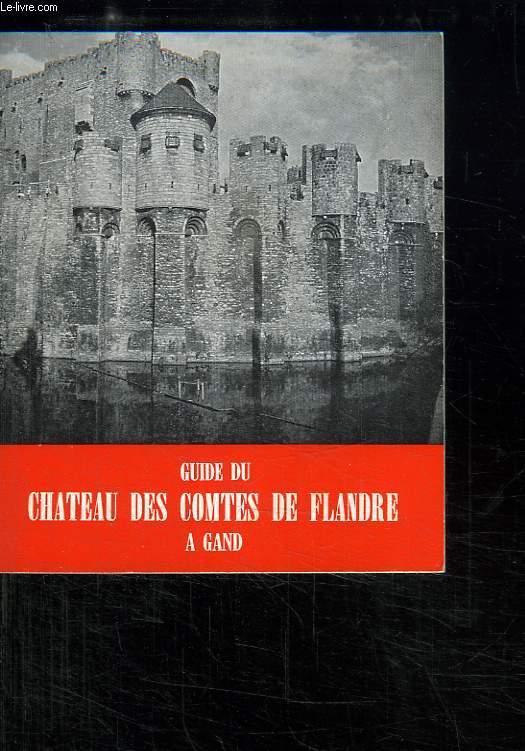 GUIDE DU CHATEAU DES COMTES DE FLANDRE A GAND.