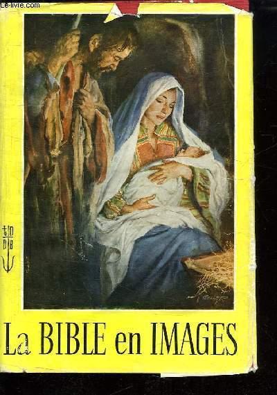 LA BIBLE EN IMAGES. UN RECIT ILLUSTRE DE L ANCIEN ET DU NOUVEAU TESTAMENT.