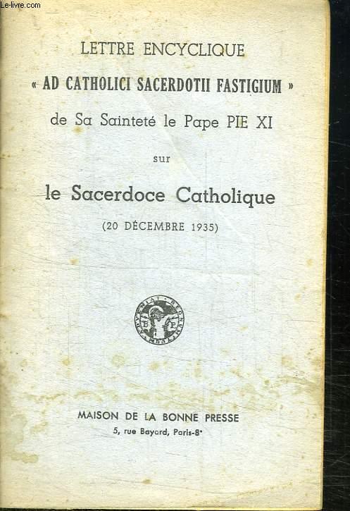 LETTRE ENCYCLIQUE. AD CATHOLICI SACERDOTII FASTIGIUM DE SA SAINTETE LE PAPE PIE XI SUR LE SACERDOCE CATHOLIQUE.
