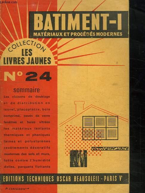 COLLECTION LES LIVRES JAUNES N° 24. BATIMENT 1. MATERIAUX ET PROCEDES MODERNES.