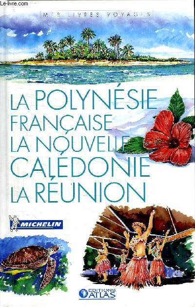 LA POLYNESIE FRANCAISE LA NOUVELLE CALEDONIE LA REUNION.