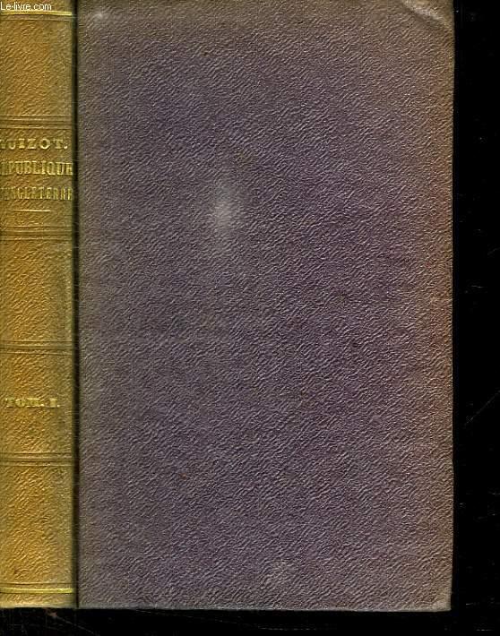 HISTOIRE DE LA REPUBLIQUE D ANGLETERRE ET DE CROMWELL 1649 - 1658.