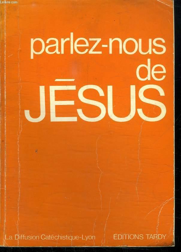 PARLEZ NOUS DE JESUS.