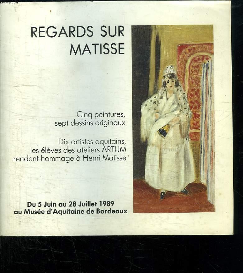 REGARDS SUR MATISSE. DU 5 JUIN AU 28 JUILLET 1989 AU MUSEE D AQUITAINE DE BORDEAUX.