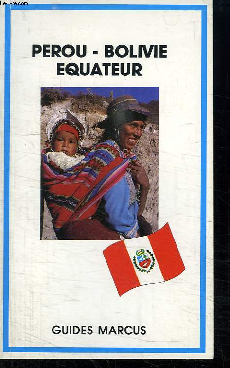 PEROU. BOLIVIE. EQUATEUR. GUIDE MARCUS.