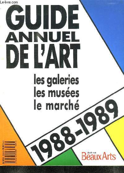 GUIDE ANNUEL DE  LART. LES GALERIES. LES MUSEES. LE MARCHE. 1988 - 1989.