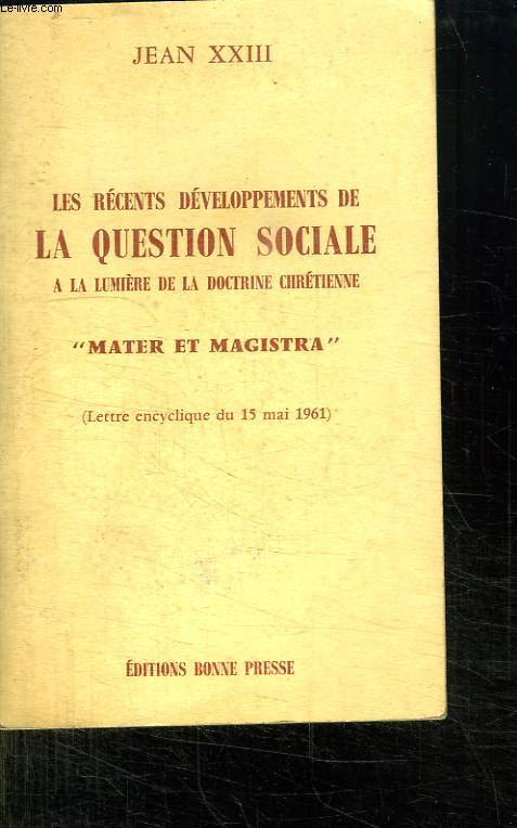 LES RECENTS DEVELOPPEMENTS DE LA QUESTION SOCIALE A LA LUMIERE DE LA DOCTRINE CHRETIENNE. MATER ET MAGISTRA.