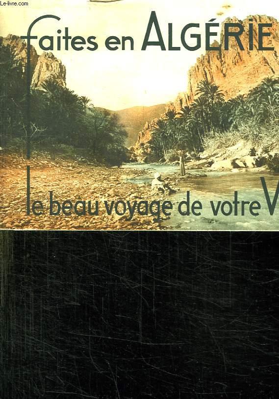 FAITES EN ALGERIE. LE BEAU VOYAGE DE VOTRE VIE.