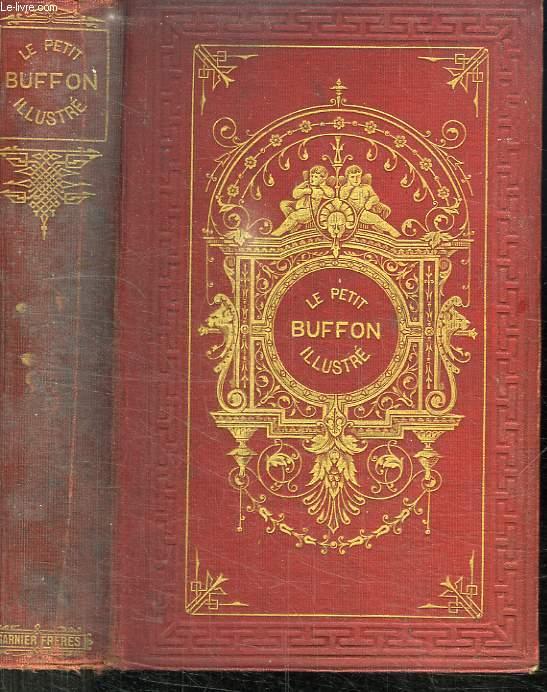 LE PETIT BUFFON ILLUSTRE. HISTOIRE ET DESCRIPTION DES ANIMAUX. EXTRAITE DES OEUVRES DE BUFFON ET DE LACEPEDE.