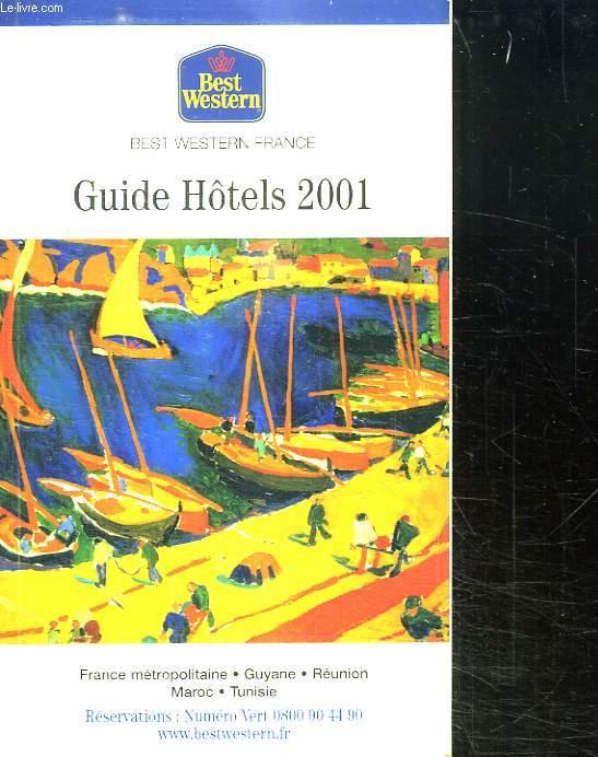 GUIDES HOTELS 2001. FRANCE METROPOLITAINE. GUYANE. REUNIO. MAROC . TUNISIE.