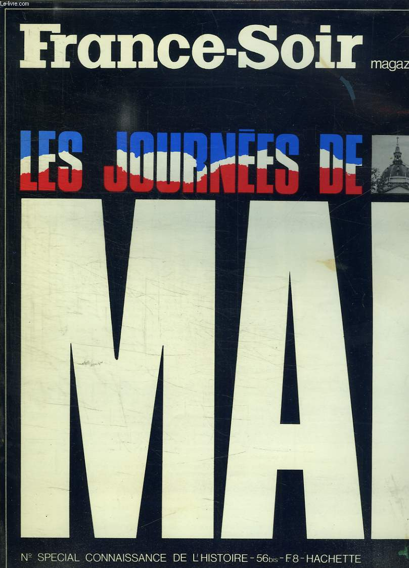FRANCE SOIR MAGAZINE. LES JOURNEES DE MAI N° 56 BIS. N° SPECIAL CONNAISSANCE DE L HISTOIRE.