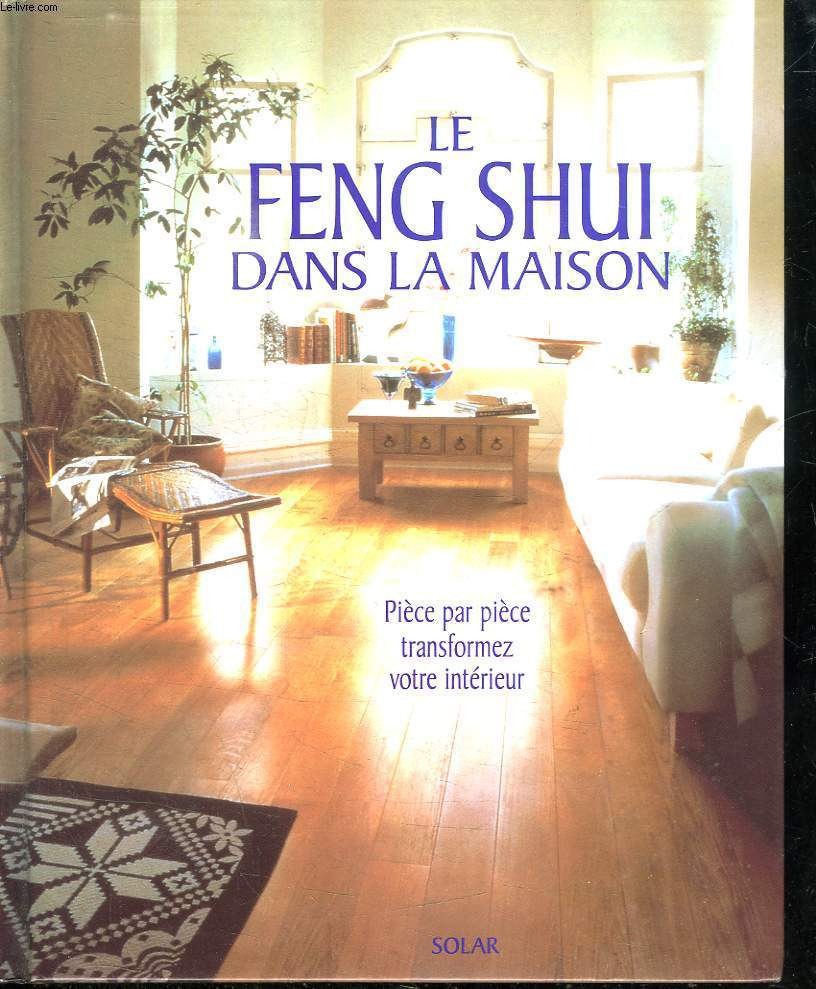 Le feng shui dans la maison piece par piece transformez votre interieur de trevelyan joanna - Le feng shui dans la maison ...