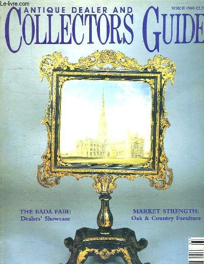 ANTIQUE DEALER AND COLLECTORS GUIDE. MARCH 1999. TEXTE EN ANGLAIS. SOMMAIRE: COLLECTING CREST II, ORNAMENTING OAK...