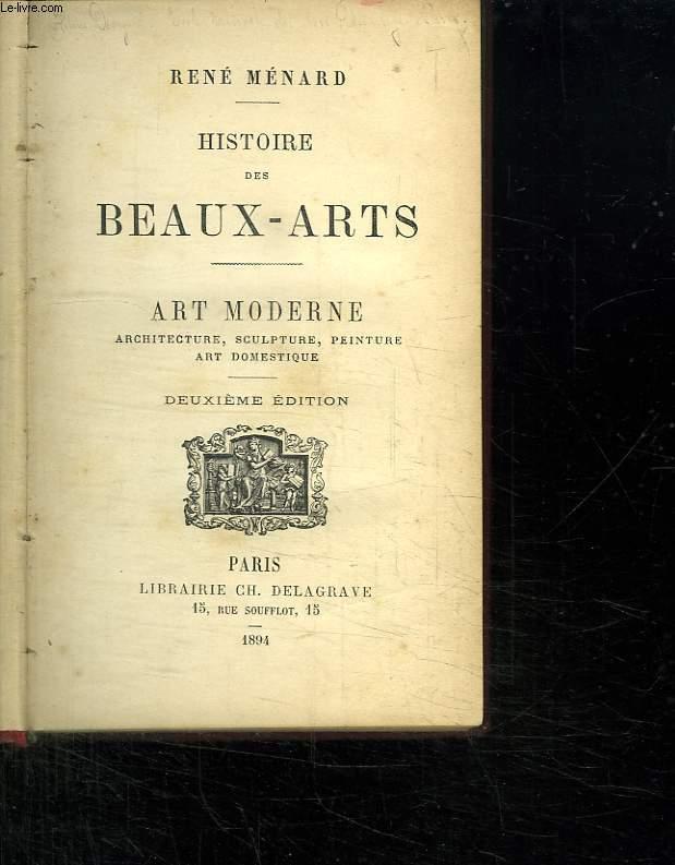HISTOIRE DES BEAUX ARTS. ART MODERNE. ARCHITECTURE, SCULTURE, PEINTURE, ERT DOMECTIQUE.