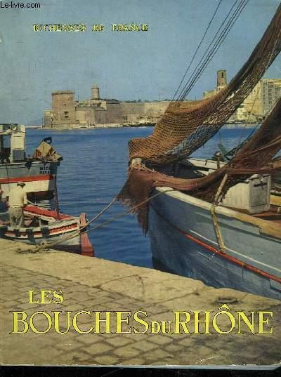 LES BOUCHES DU RHONE. RICHESSE DE FRANCE.
