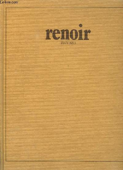 TOUT L OEUVRE PEINT DE RENOIR. PERIODE IMPRESSIONNISTE 1869 - 1883.