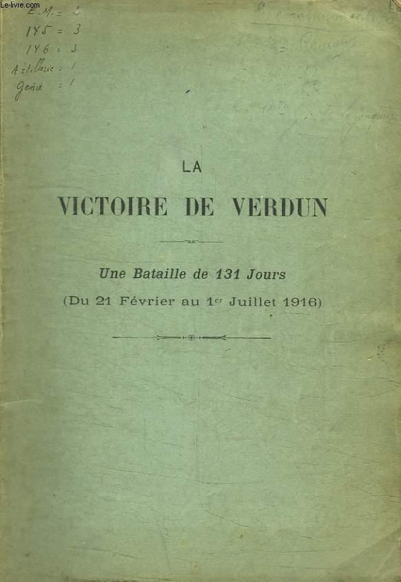 LA VICTOIRE DE VERDUN. UNE BATAILLE DE 131 JOURS. DU 21 FEVRIER AU 1 JUILLET 1916.