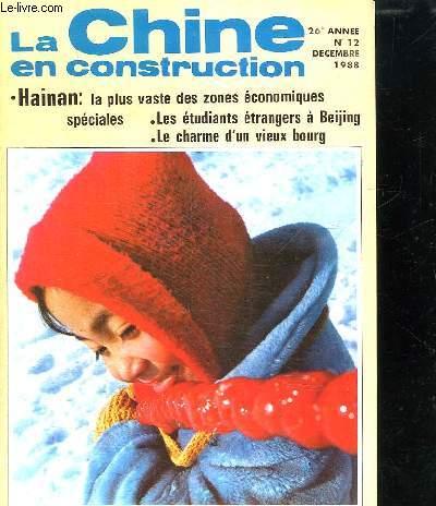 LA CHINE EN CONSTRUCTION N° 12. DECEMBRE 1988. SOMMAIRE: HAINAN LA PLUS VASTE DES ZONES ECONOMIQUES. LES ETUDIANTS A BEIJING...