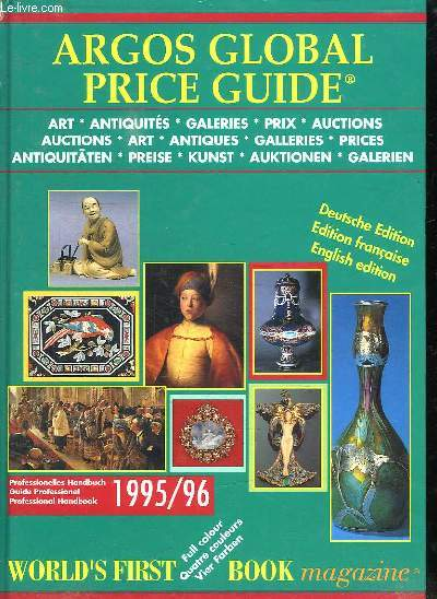 ARGOS GLOBAL PRICE GUIDE OF ART ET ANTIQUES. FROFFESSIONAL HANDBOOK 1995 / 96. TEXTE EN ANGLAIS / FRANCAIS / ALLEMAND.