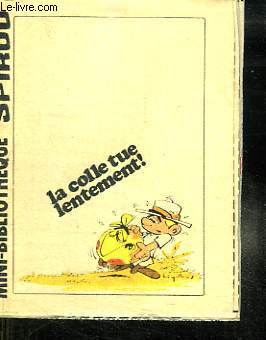 MINI BIBLIOTHEQUE SPIROU N°366. LA COLLE TUE LENTEMENT.