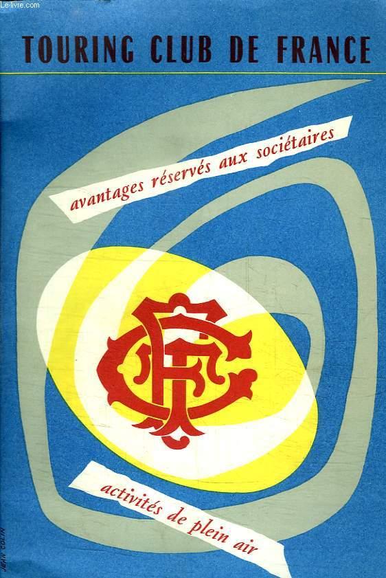 TOURING CLUB DE FRANCE. AVANTAGES RESERVES AUX SOCIETAIRES ACTIVITES DE PLEIN AIR.