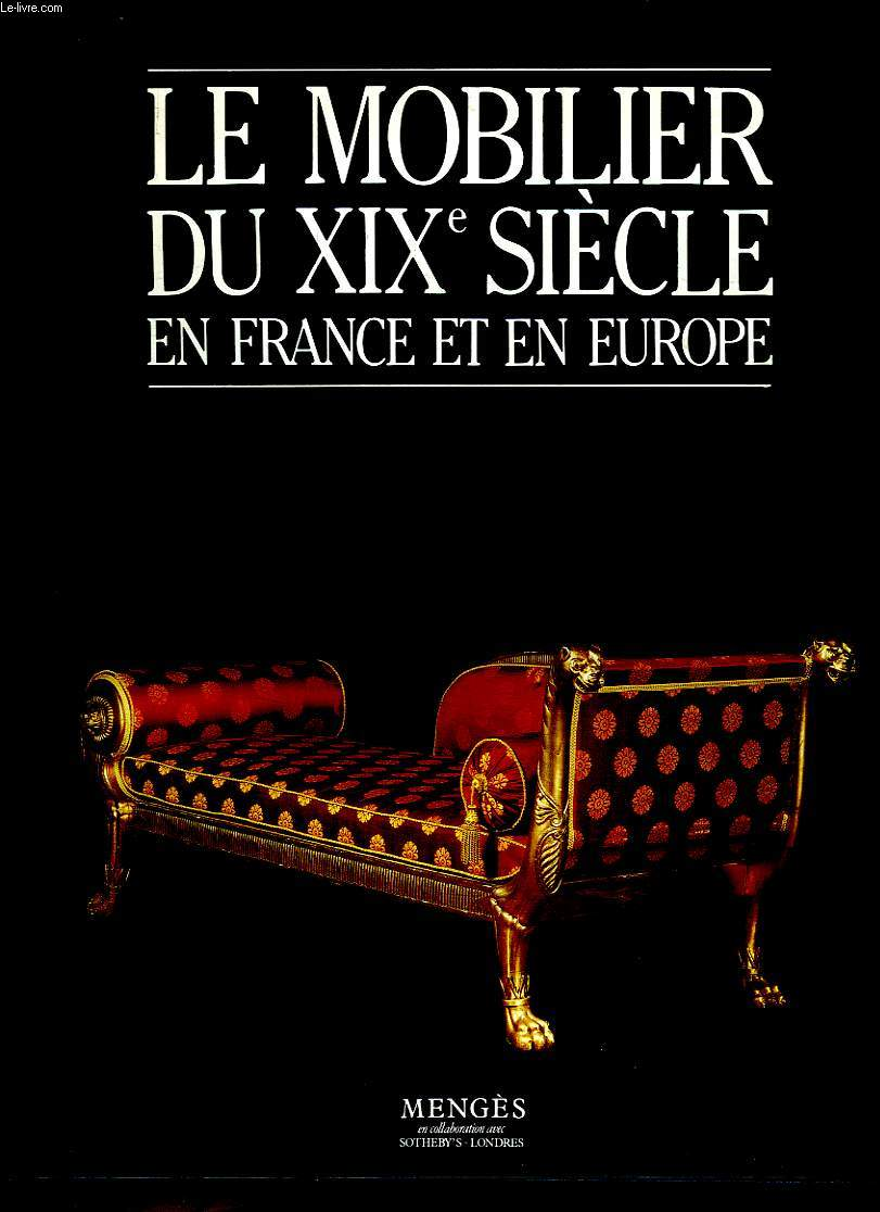 LE MOBILIER DU XIX SIECLE EN FRANCE ET EN EUROPE.