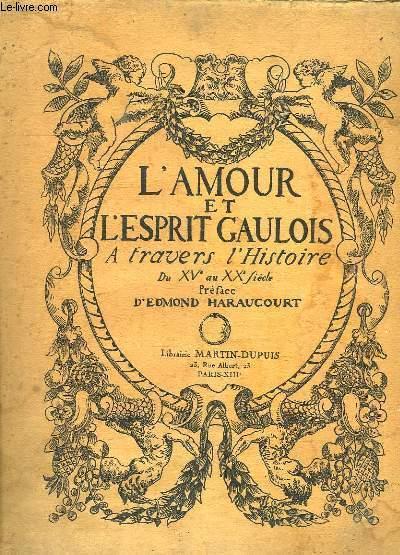 L AMOUR ET L ESPRIT GAULOIS A TRAVERS L HISTOIRE DU XV AU XX SIECLE. TOME IV.