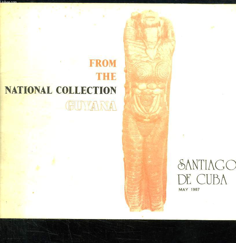 FROM THE NATIONAL COLLECTION GUYANA. SANTIAGO DE CUBA MAY 1987. TEXTE EN ANGLAIS.