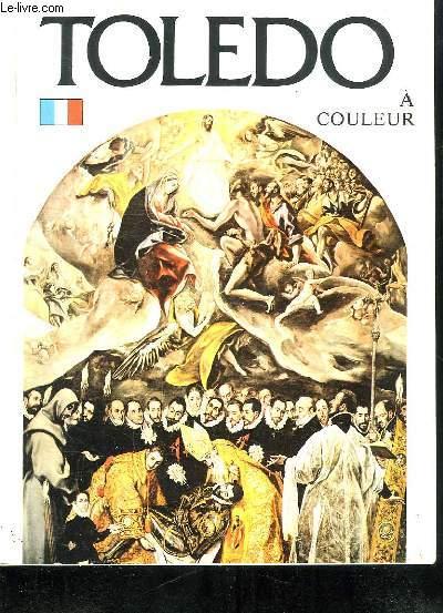 TOLEDO. HISTOIRE ART ET COULEUR.