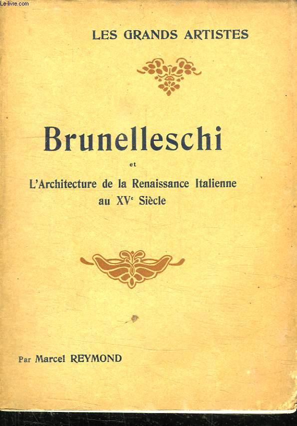 BRUNELLESCHI ET L ARCHITECTURE DE LA RENAISSANCE ITALIENNE AU XV SIECLE.