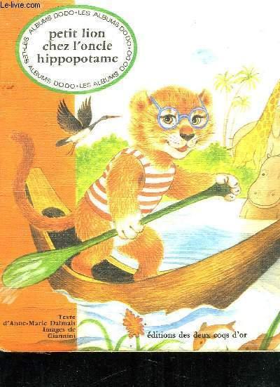 ALBUM DODO. PETIT LION CHEZ L ONCLE HIPPOPOTAME.