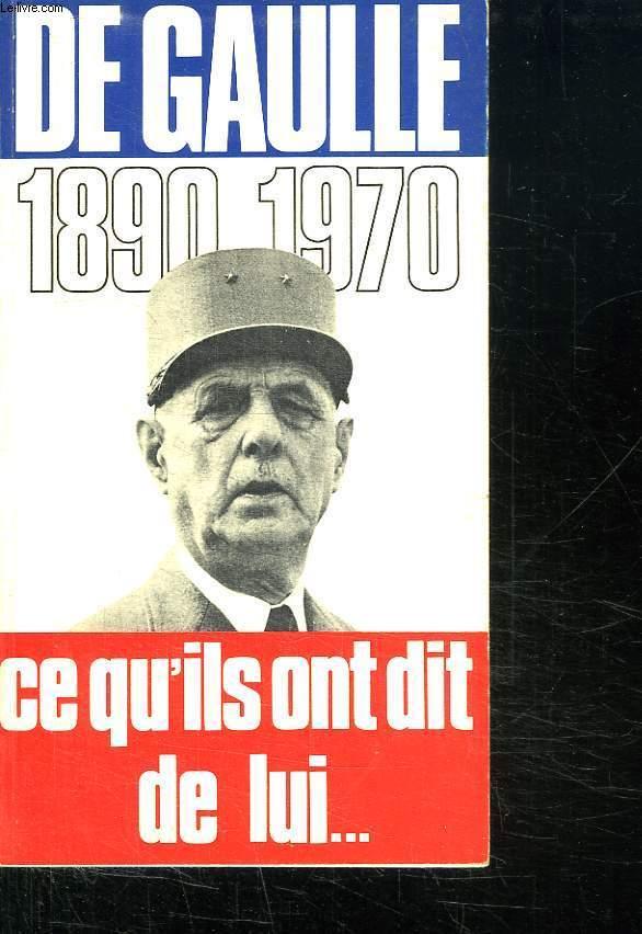DE GAULLE 1890 - 1970. CE QU ILS ONT DIT DE LUI ...