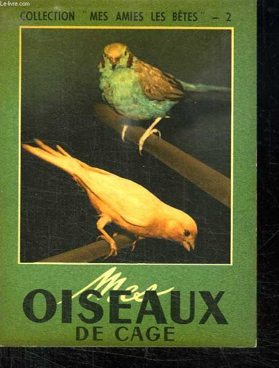 MES OISEAUX DE CAGE. COLLECTION MES AMIES LES BETES N° 2.