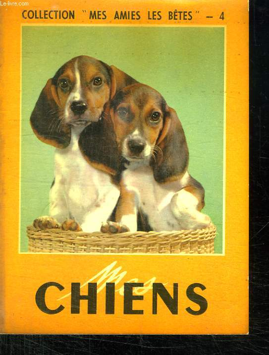 MES CHIENS. COLLECTION MES AMIES LES BETES N° 4.