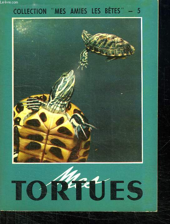 MES TORTUES. COLLECTION MES AMIES LES BETES N° 5.