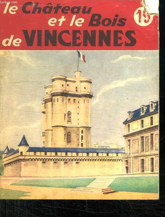 LE CHATEAU ET LE BOIS DE VINCENNES. COLLECTION CONNAITRE N° 19.