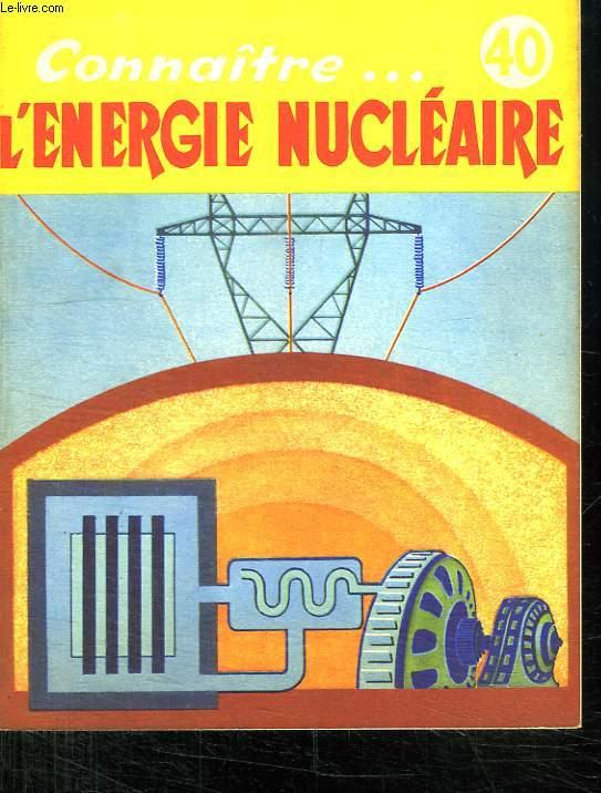 L ENERGIE NUCLEAIRE. COLLECTION CONNAITRE N° 10.
